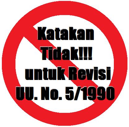 Katakan Tidak untuk Revisi UU No 5 Tahun 1990 tentang Konservasi Sumber Daya Alam Hayati dan Ekosistemnya