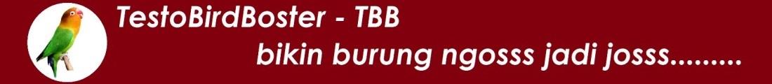 KLIK DI SINI - TESTOBIRD BOSTER - TBB MEMBUAT BURUNG NGOSS JADI JOSS